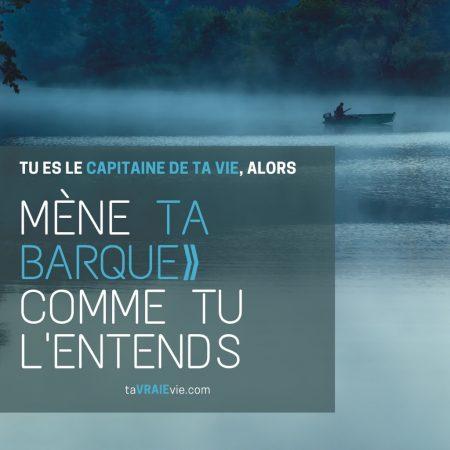 Tu es le capitaine de ta vie